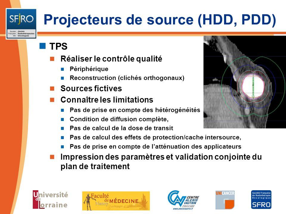 Projecteurs de source (HDD, PDD) TPS Réaliser le contrôle qualité Périphérique Reconstruction (clichés orthogonaux) Sources fictives Connaître les lim