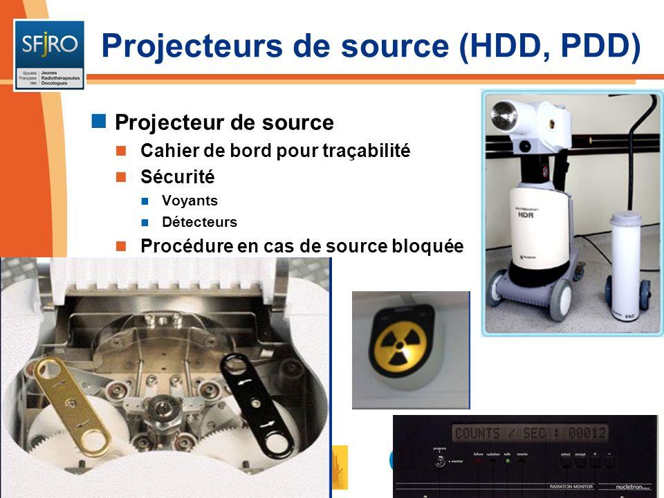 Projecteurs de source (HDD, PDD) Projecteur de source Cahier de bord pour traçabilité Sécurité Voyants Détecteurs Procédure en cas de source bloquée