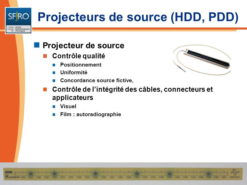 Projecteurs de source (HDD, PDD) Projecteur de source Contrôle qualité Positionnement Uniformité Concordance source fictive, Contrôle de lintégrité de
