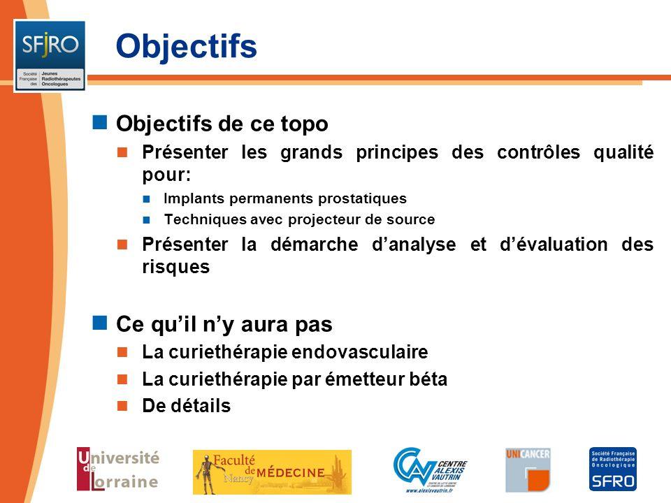 Objectifs Objectifs de ce topo Présenter les grands principes des contrôles qualité pour: Implants permanents prostatiques Techniques avec projecteur