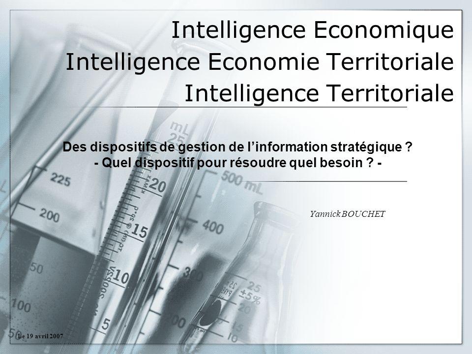 Intelligence Economique Intelligence Economie Territoriale Intelligence Territoriale Yannick BOUCHET Des dispositifs de gestion de linformation straté