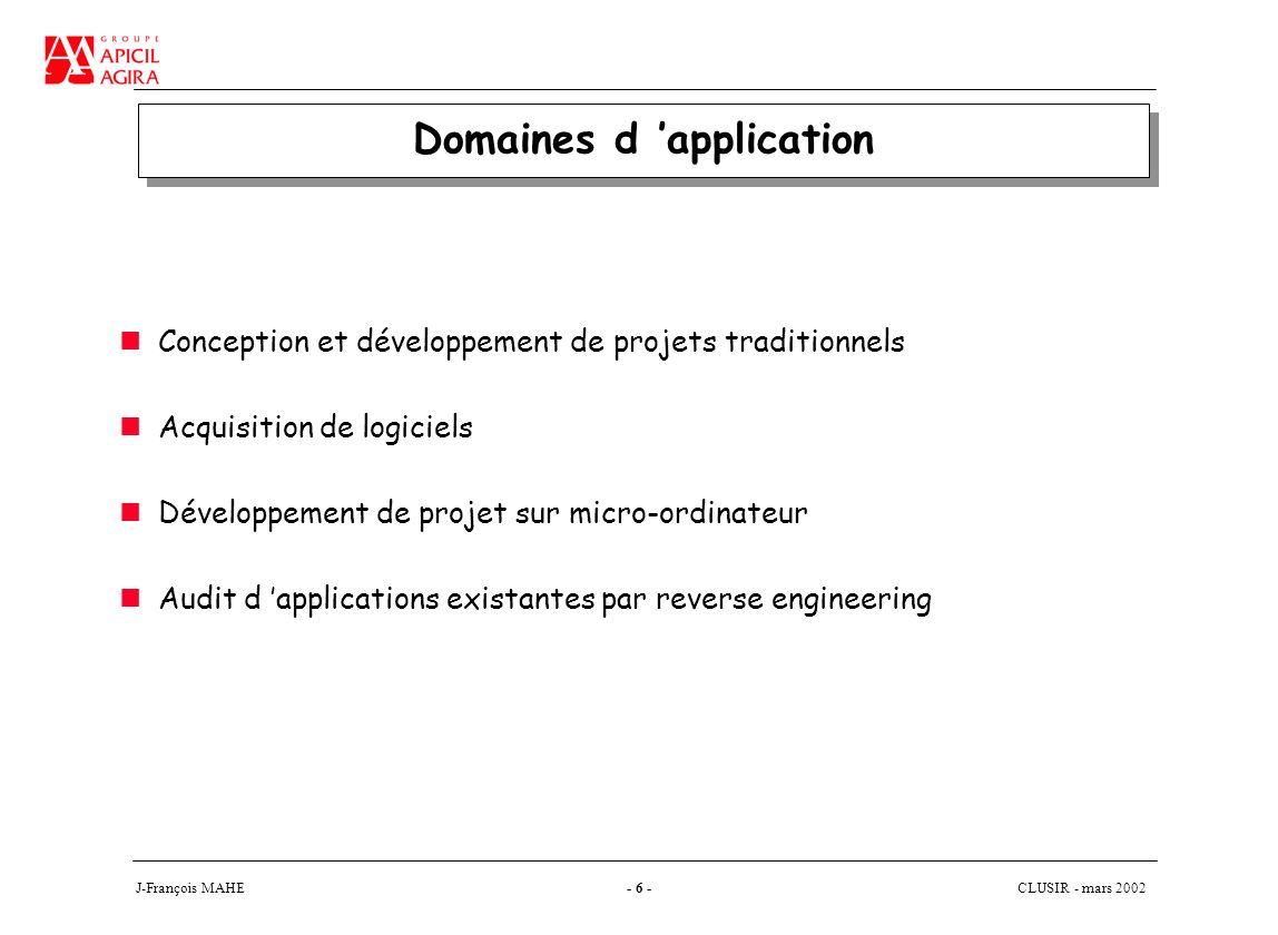 CLUSIR - mars 2002 J-François MAHE- 6 - Domaines d application Conception et développement de projets traditionnels Acquisition de logiciels Développement de projet sur micro-ordinateur Audit d applications existantes par reverse engineering