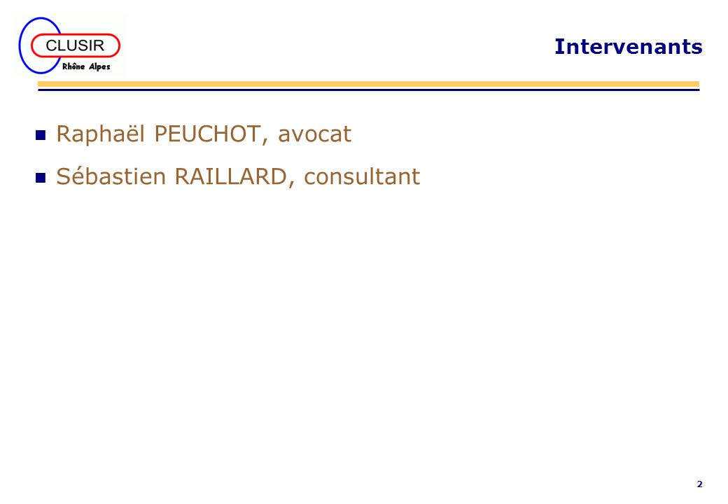 2 Intervenants n Raphaël PEUCHOT, avocat n Sébastien RAILLARD, consultant
