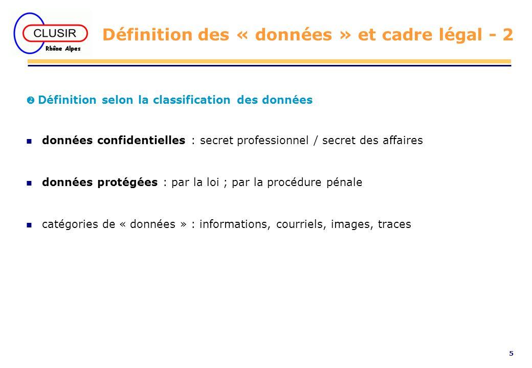 5 Définition des « données » et cadre légal - 2 Définition selon la classification des données n données confidentielles : secret professionnel / secr