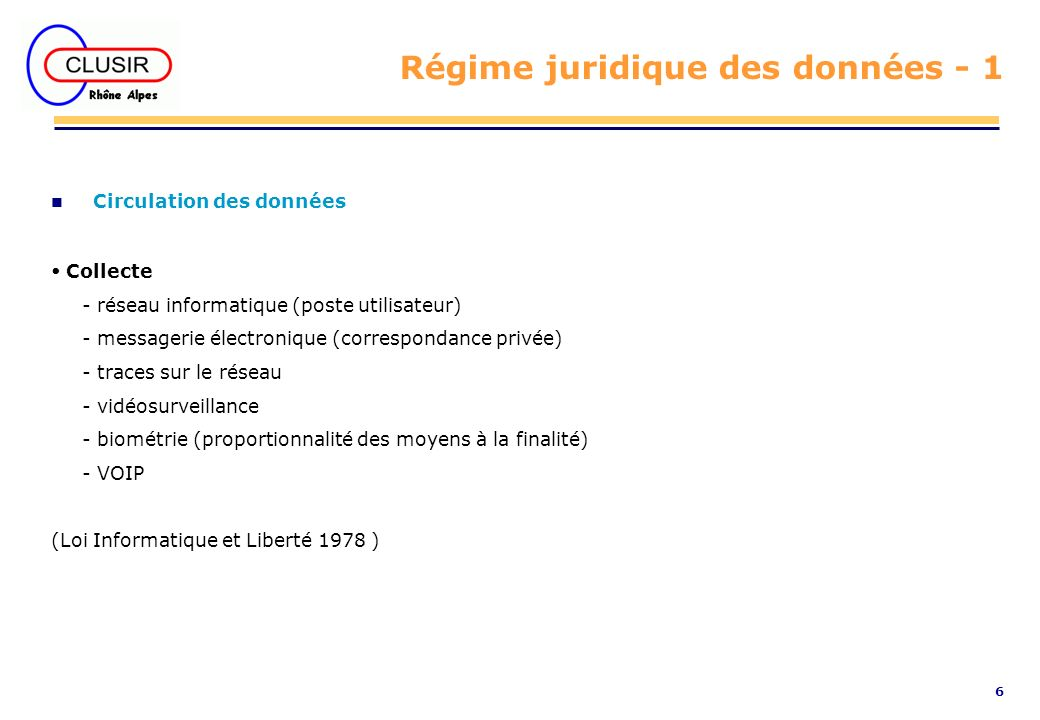 6 Régime juridique des données - 1 Circulation des données Collecte - réseau informatique (poste utilisateur) - messagerie électronique (correspondanc