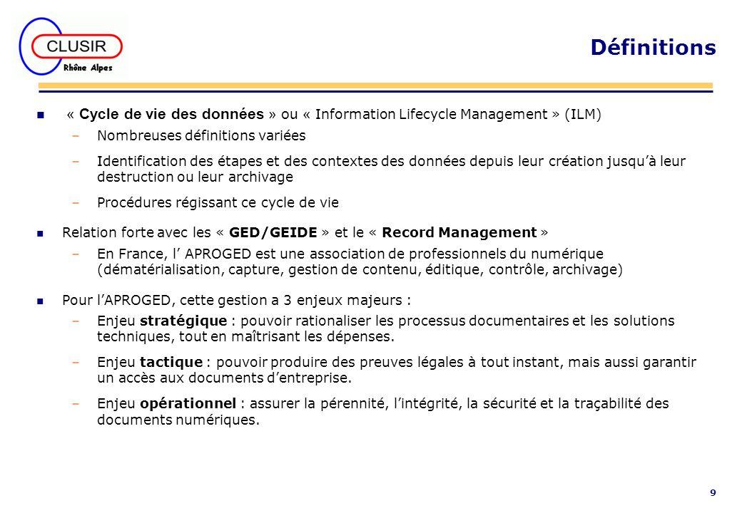 9 Définitions « Cycle de vie des données » ou « Information Lifecycle Management » (ILM) –Nombreuses définitions variées –Identification des étapes et