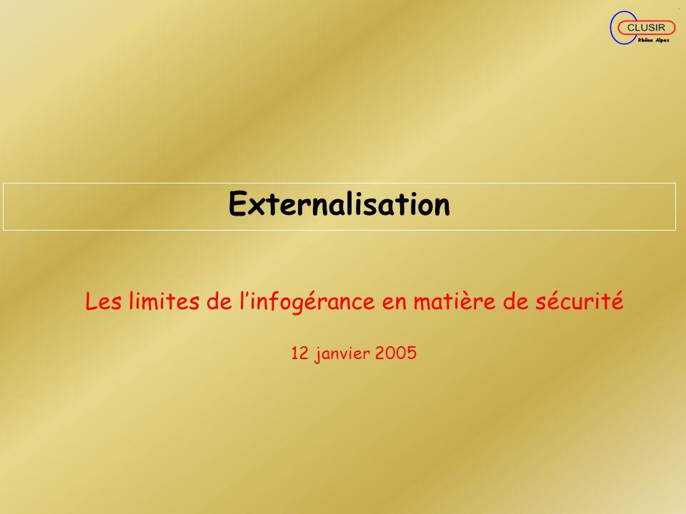 Externalisation Les limites de linfogérance en matière de sécurité 12 janvier 2005