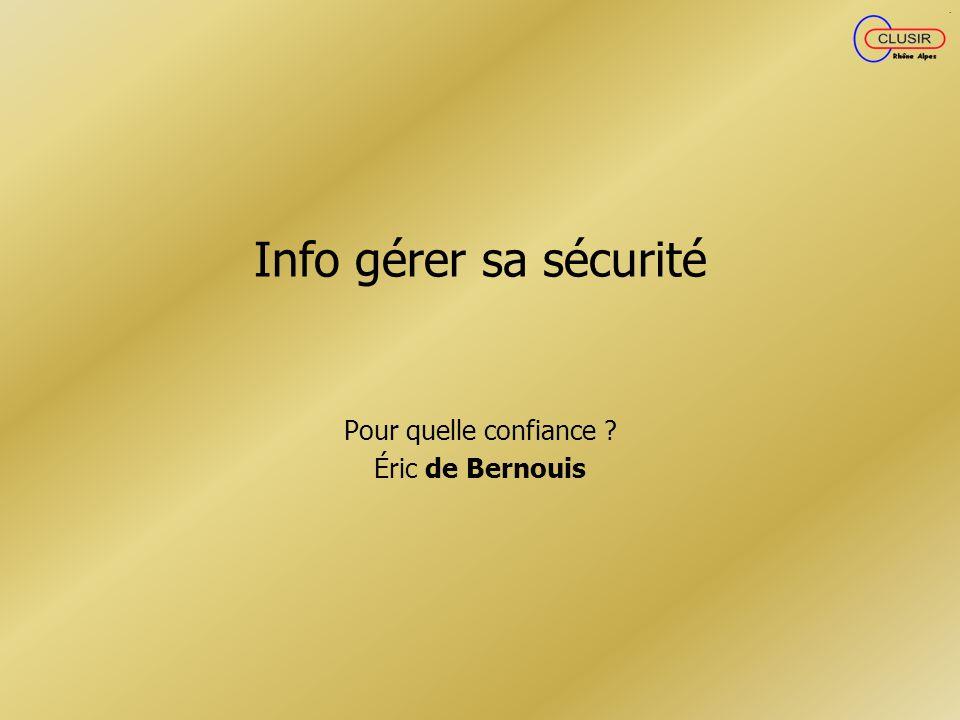 Info gérer sa sécurité Pour quelle confiance ? Éric de Bernouis