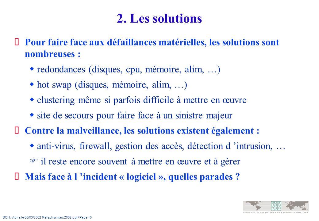 BCH / Adira le 05/03/2002 Ref adira mars2002.ppt / Page 10 2. Les solutions Pour faire face aux défaillances matérielles, les solutions sont nombreuse
