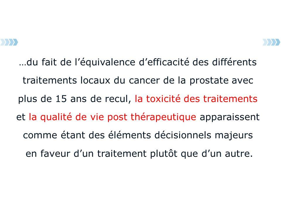 …du fait de léquivalence defficacité des différents traitements locaux du cancer de la prostate avec plus de 15 ans de recul, la toxicité des traiteme