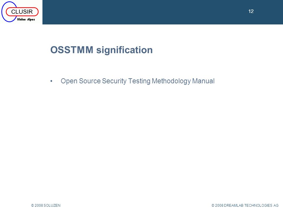 12 © 2008 DREAMLAB TECHNOLOGIES AG© 2008 SOLUZEN OSSTMM signification 12 Open Source Security Testing Methodology Manual