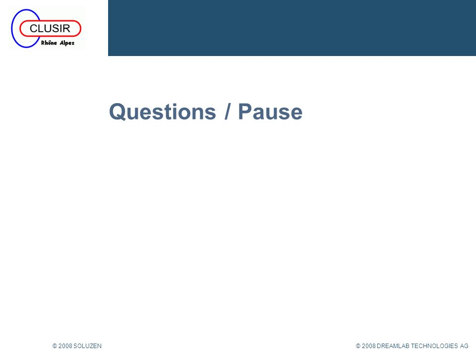 © 2008 DREAMLAB TECHNOLOGIES AG© 2008 SOLUZEN Questions / Pause
