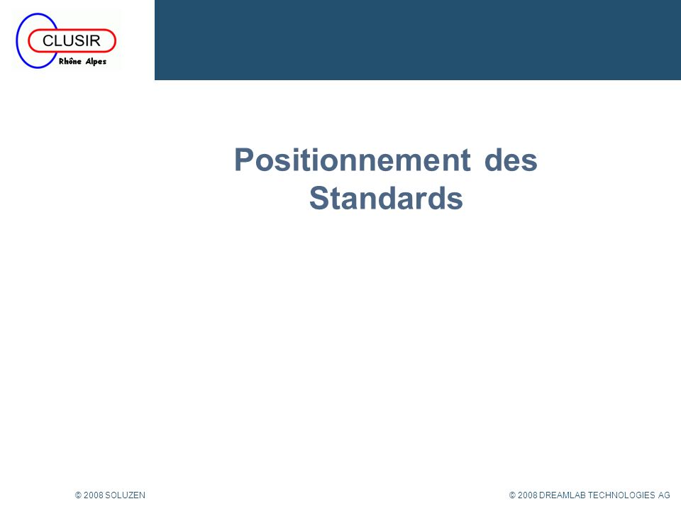© 2008 DREAMLAB TECHNOLOGIES AG© 2008 SOLUZEN Positionnement des Standards