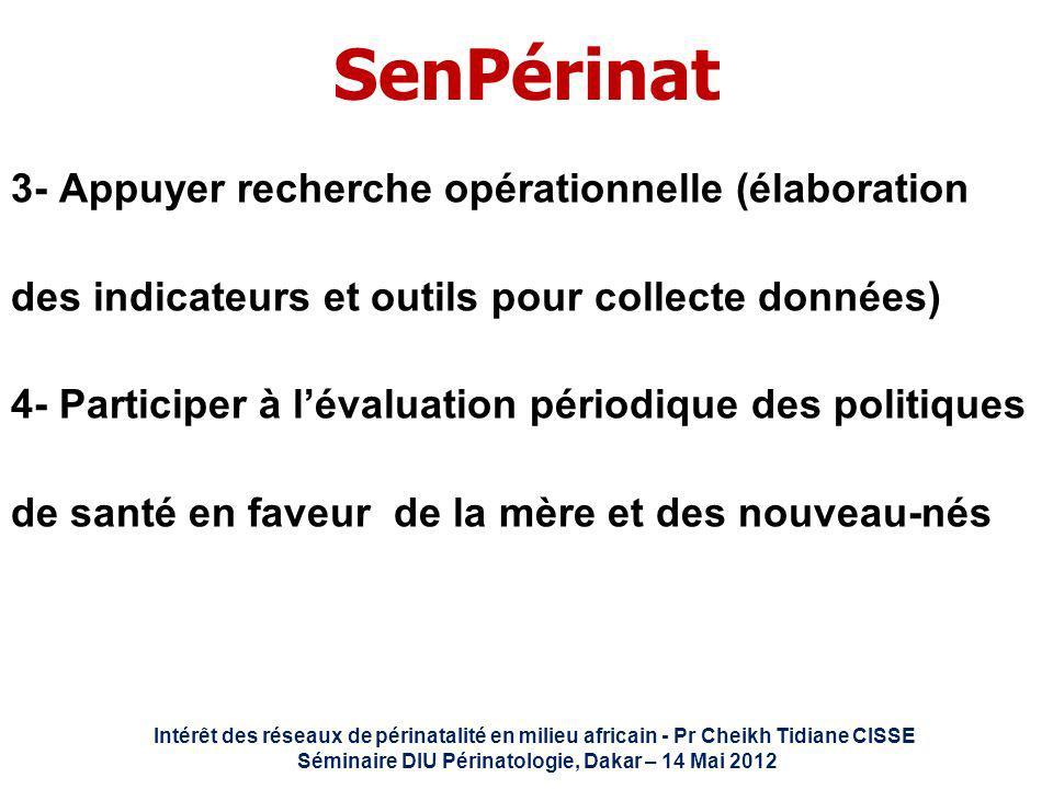 Intérêt des réseaux de périnatalité en milieu africain - Pr Cheikh Tidiane CISSE Séminaire DIU Périnatologie, Dakar – 14 Mai 2012 SenPérinat 3- Appuye