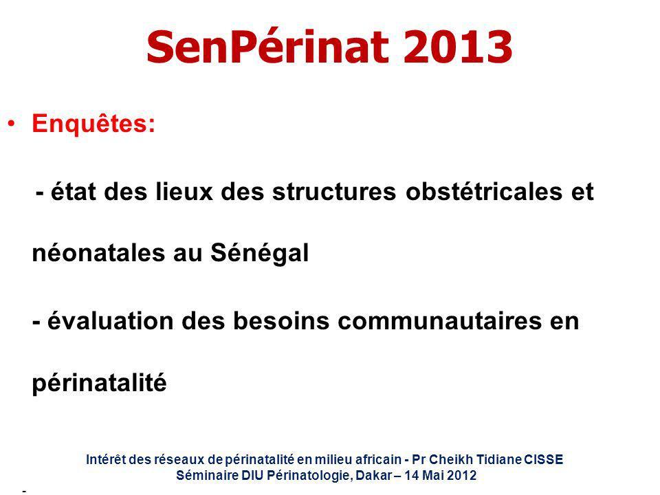 SenPérinat 2013 Enquêtes: - état des lieux des structures obstétricales et néonatales au Sénégal - évaluation des besoins communautaires en périnatali