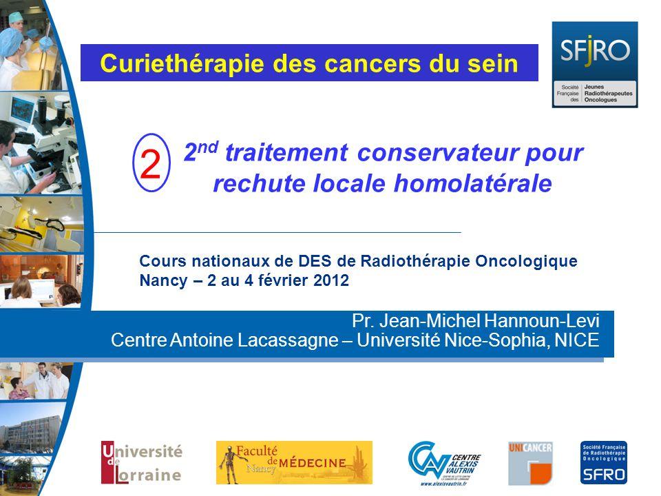 Cours nationaux de DES de Radiothérapie Oncologique Nancy – 2 au 4 février 2012 Pr. Jean-Michel Hannoun-Levi Centre Antoine Lacassagne – Université Ni