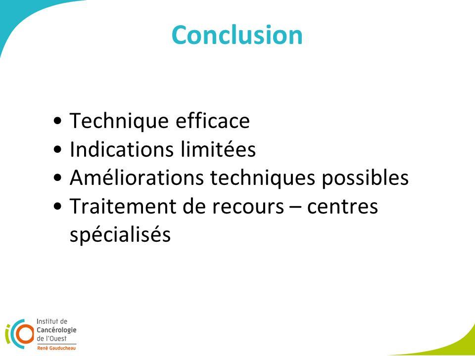 Conclusion Technique efficace Indications limitées Améliorations techniques possibles Traitement de recours – centres spécialisés