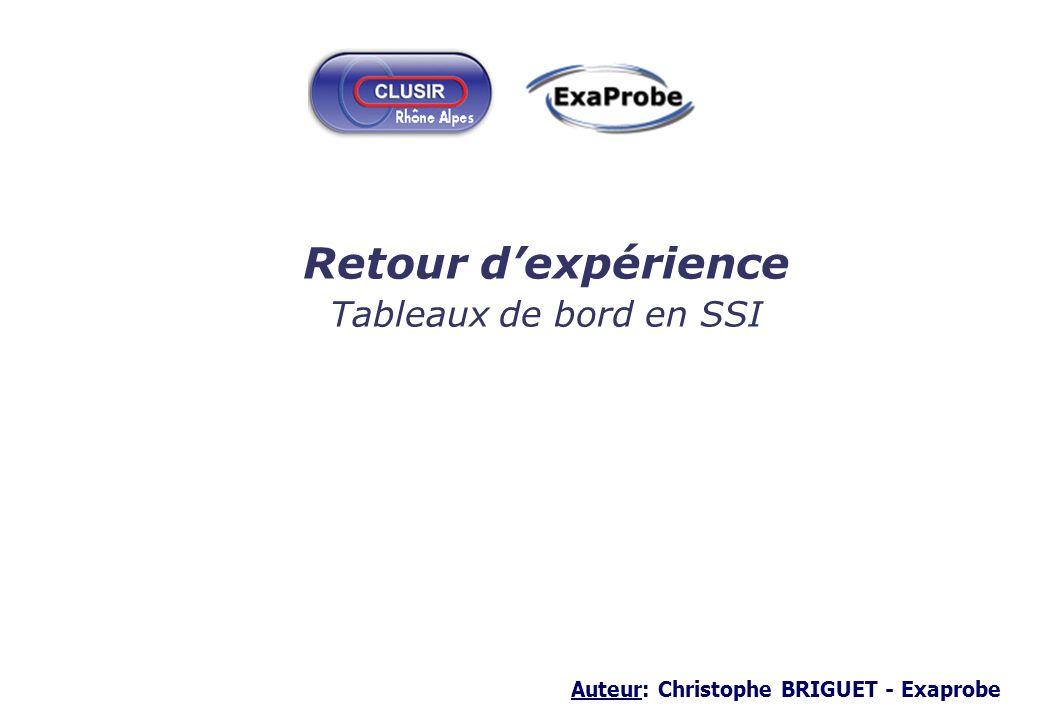 Auteur: Christophe BRIGUET - Exaprobe Retour dexpérience Tableaux de bord en SSI