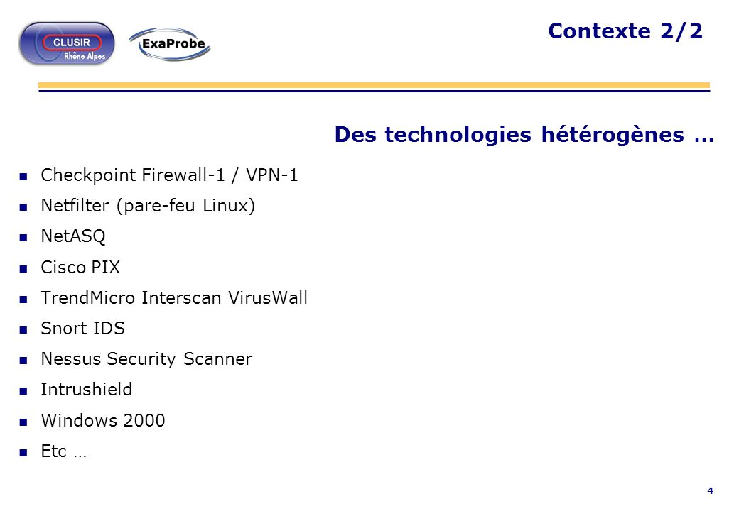 4 Des technologies hétérogènes … n Checkpoint Firewall-1 / VPN-1 n Netfilter (pare-feu Linux) n NetASQ n Cisco PIX n TrendMicro Interscan VirusWall n