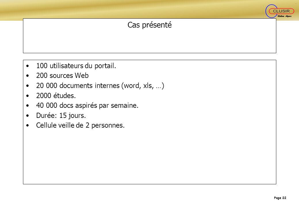 Page 22 Cas présenté 100 utilisateurs du portail. 200 sources Web 20 000 documents internes (word, xls, …) 2000 études. 40 000 docs aspirés par semain