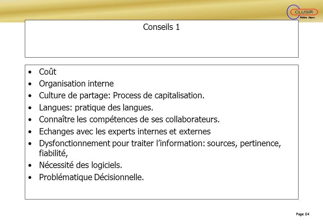 Page 24 Conseils 1 Coût Organisation interne Culture de partage: Process de capitalisation. Langues: pratique des langues. Connaître les compétences d