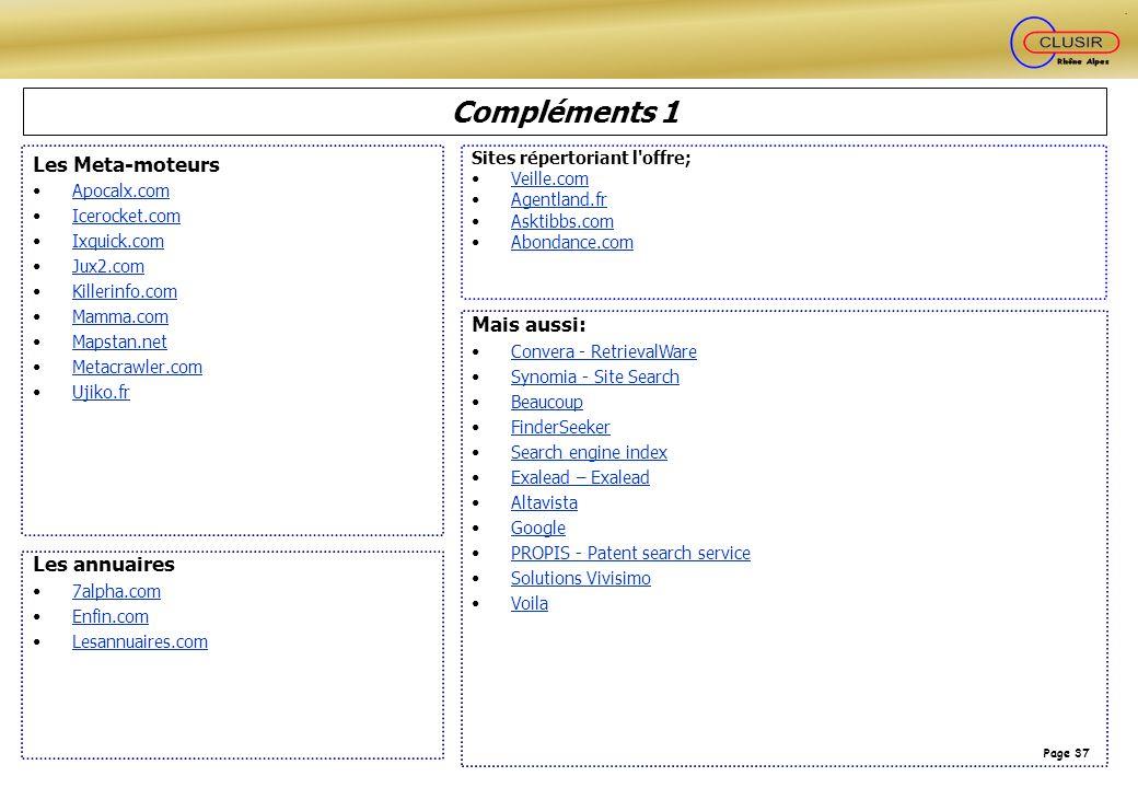 Page 37 Compléments 1 Les annuaires 7alpha.com Enfin.com Lesannuaires.com Mais aussi: Convera - RetrievalWare Synomia - Site Search Beaucoup FinderSee