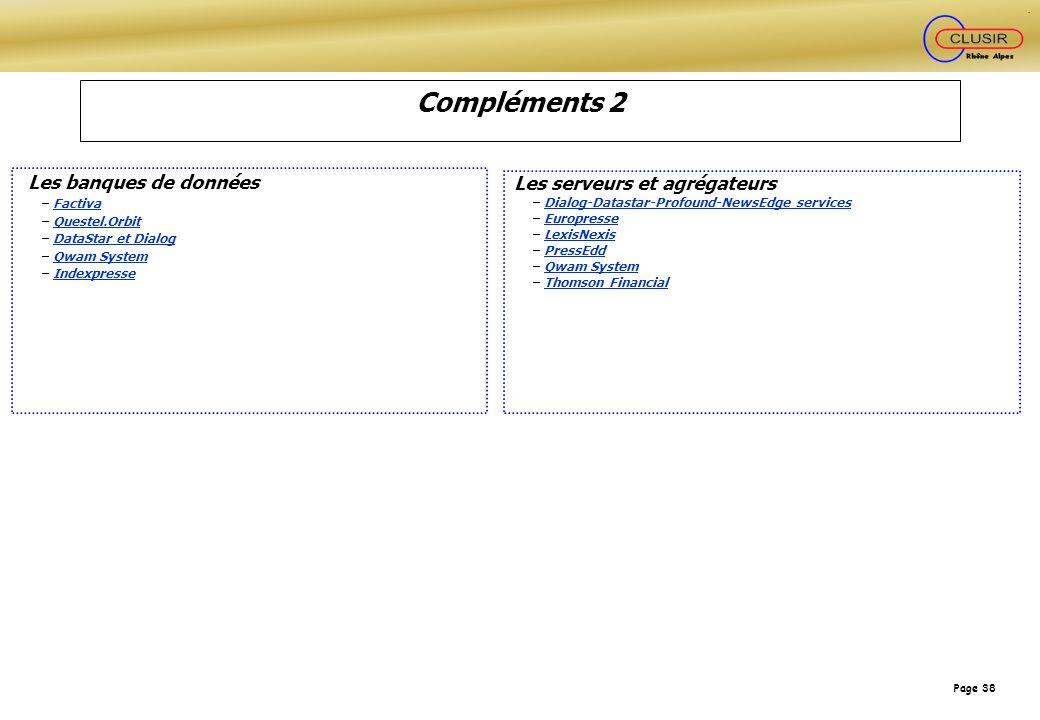 Page 38 Compléments 2 Les banques de données – FactivaFactiva – Questel.OrbitQuestel.Orbit – DataStar et DialogDataStar et Dialog – Qwam SystemQwam Sy