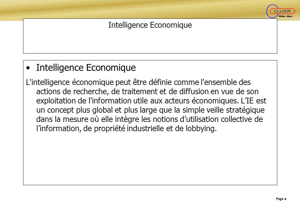 Page 6 Intelligence Economique L'intelligence économique peut être définie comme l'ensemble des actions de recherche, de traitement et de diffusion en