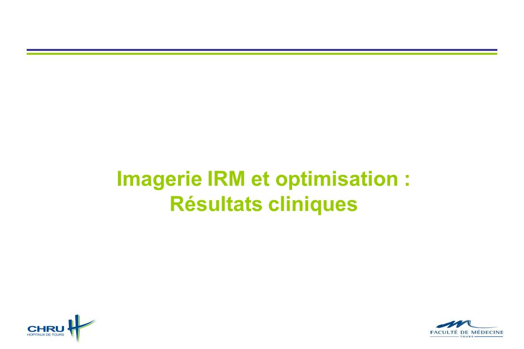 Imagerie IRM et optimisation : Résultats cliniques