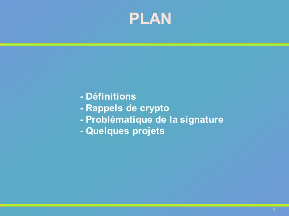 1 - Définitions - Rappels de crypto - Problématique de la signature - Quelques projets PLAN