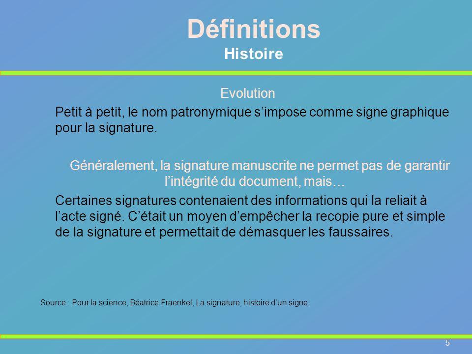5 Evolution Petit à petit, le nom patronymique simpose comme signe graphique pour la signature. Généralement, la signature manuscrite ne permet pas de