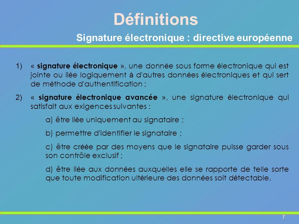 7 Signature électronique : directive européenne 1)« signature é lectronique », une donn é e sous forme é lectronique qui est jointe ou li é e logiquem