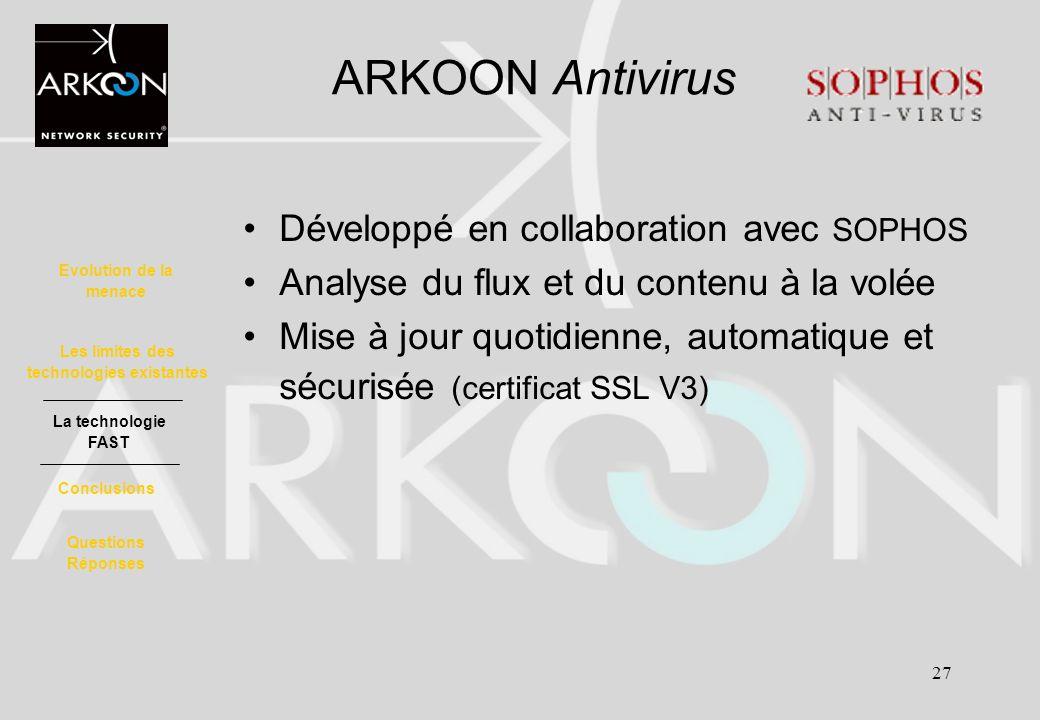 27 ARKOON Antivirus Développé en collaboration avec SOPHOS Analyse du flux et du contenu à la volée Mise à jour quotidienne, automatique et sécurisée