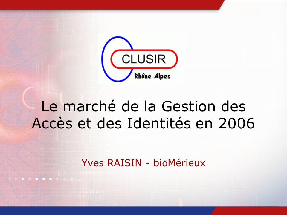 Le marché de la Gestion des Accès et des Identités en 2006 Yves RAISIN - bioMérieux