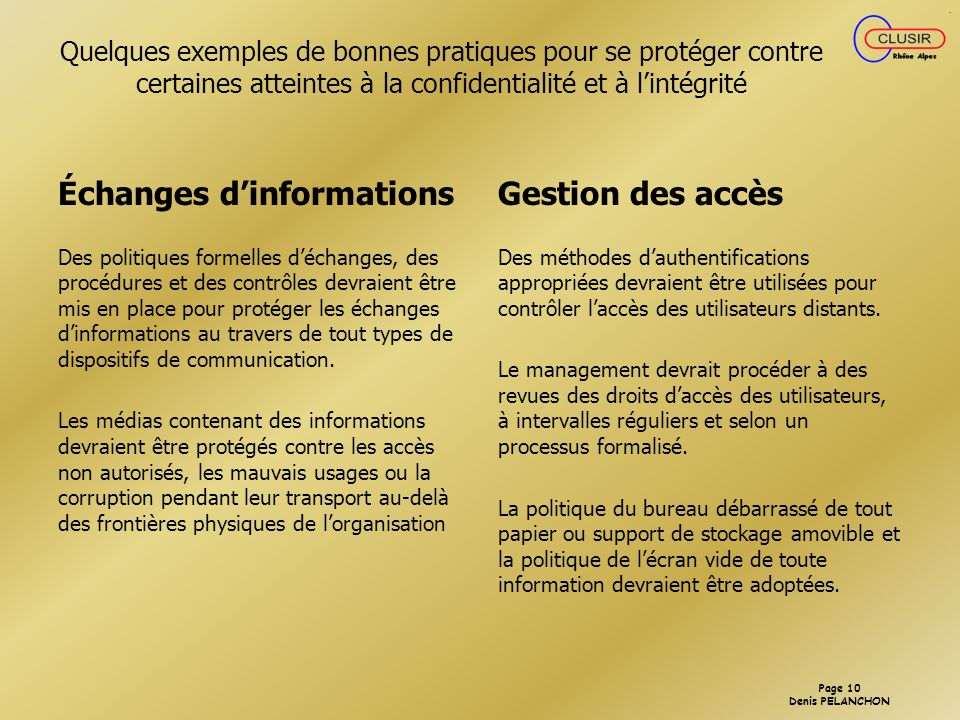 Page 9 Denis PELANCHON Quelques exemples de bonnes pratiques pour se protéger contre certaines atteintes à la confidentialité et à lintégrité Sécurité
