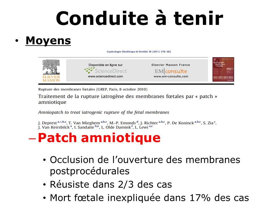 Conduite à tenir Moyens – Patch amniotique Occlusion de louverture des membranes postprocédurales Réusiste dans 2/3 des cas Mort fœtale inexpliquée da