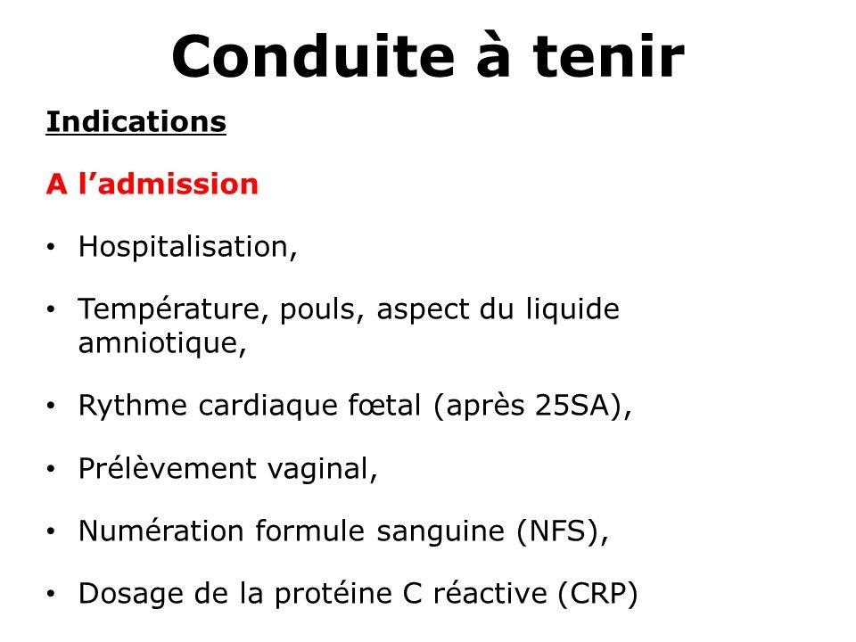 Conduite à tenir Indications A ladmission Hospitalisation, Température, pouls, aspect du liquide amniotique, Rythme cardiaque fœtal (après 25SA), Prél