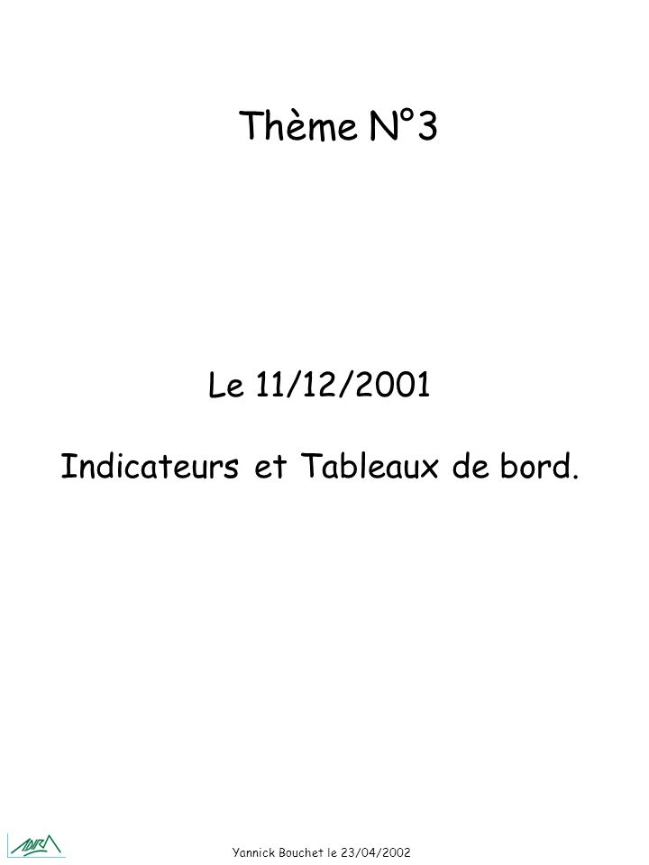 Yannick Bouchet le 23/04/2002 Le 11/12/2001 Indicateurs et Tableaux de bord. Thème N°3