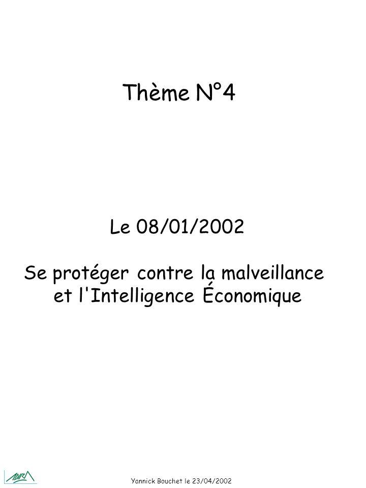 Yannick Bouchet le 23/04/2002 Le 08/01/2002 Se protéger contre la malveillance et l Intelligence Économique Thème N°4