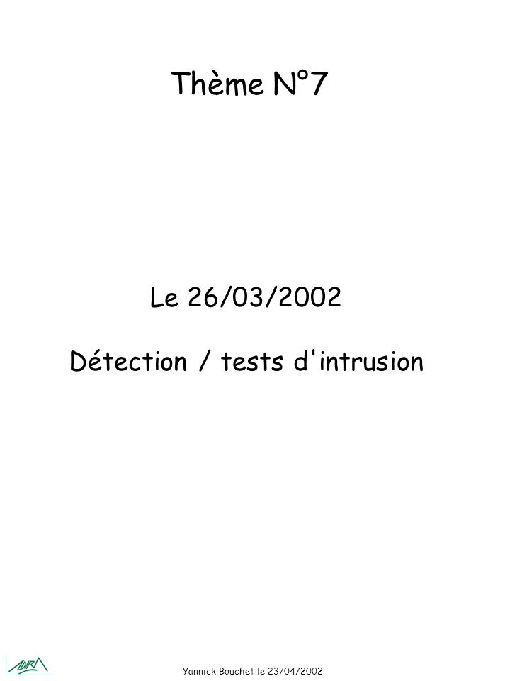 Yannick Bouchet le 23/04/2002 Le 26/03/2002 Détection / tests d intrusion Thème N°7