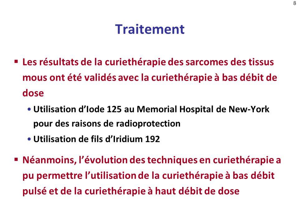 8 Traitement Les résultats de la curiethérapie des sarcomes des tissus mous ont été validés avec la curiethérapie à bas débit de dose Utilisation dIod