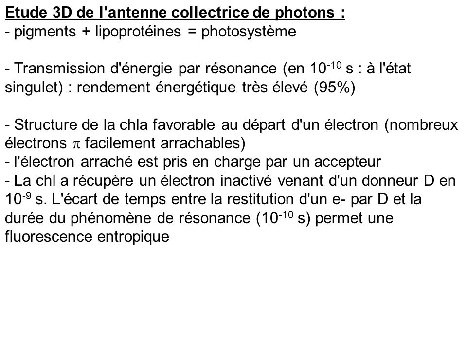 Etude 3D de l'antenne collectrice de photons : - pigments + lipoprotéines = photosystème - Transmission d'énergie par résonance (en 10 -10 s : à l'éta