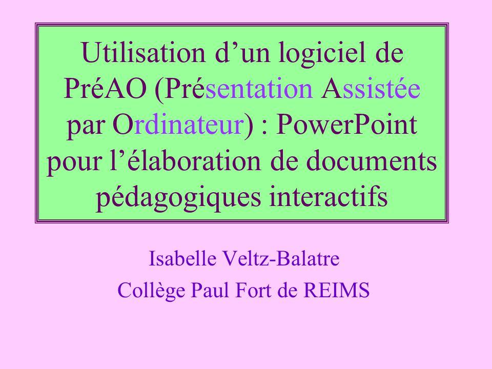 Utilisation dun logiciel de PréAO (Présentation Assistée par Ordinateur) : PowerPoint pour lélaboration de documents pédagogiques interactifs Isabelle