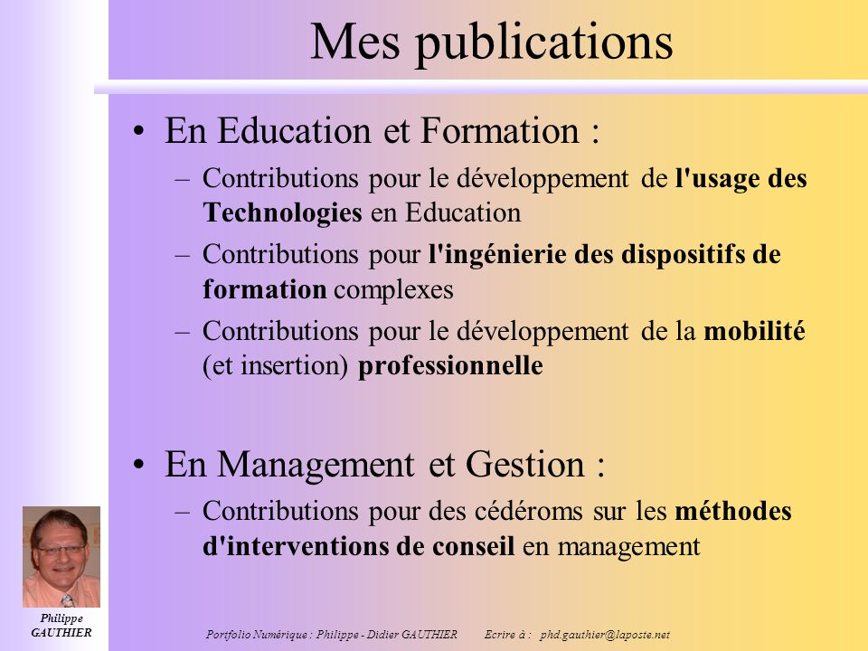 Philippe GAUTHIER Portfolio Numérique : Philippe - Didier GAUTHIER Ecrire à : phd.gauthier@laposte.net Mes atouts Plus de 25 ans de progression profes