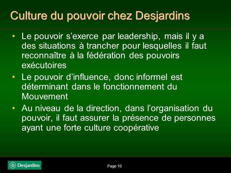 Page 9 Culture du pouvoir chez Desjardins Sa nature coopérative fait en sorte que le pouvoir est partagé Il y a un juste équilibre à maintenir entre l