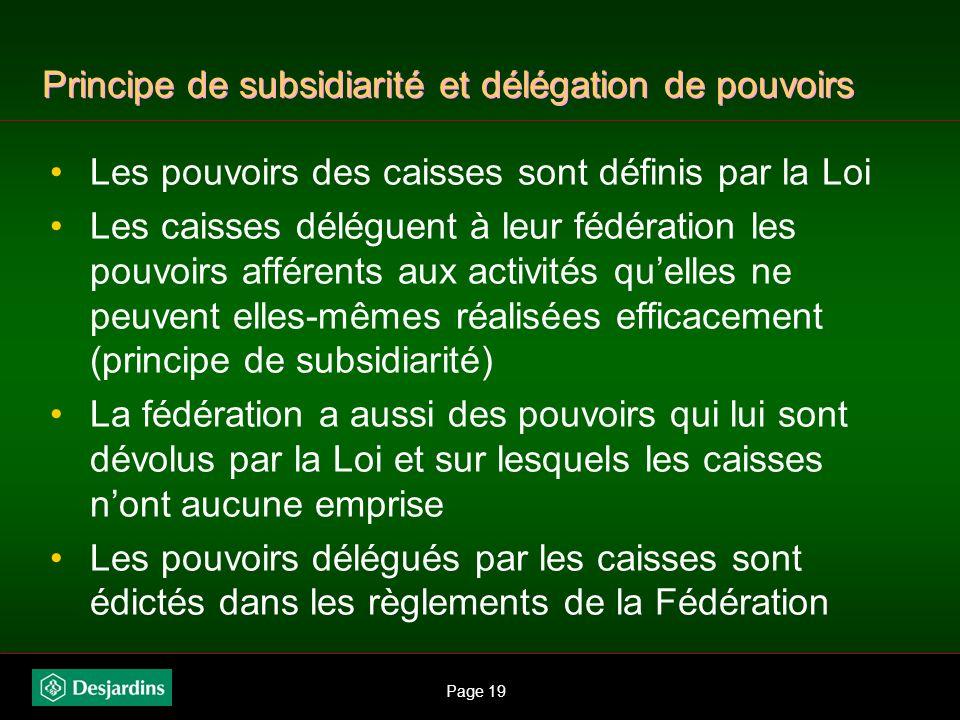 Page 18 Économie de la Loi sur les coopératives de services financiers Loi cadre Reconnaît Desjardins comme un groupe financier intégré de nature coop