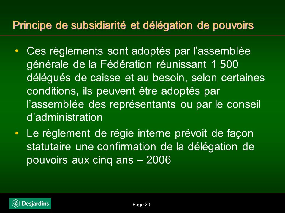 Page 19 Principe de subsidiarité et délégation de pouvoirs Les pouvoirs des caisses sont définis par la Loi Les caisses déléguent à leur fédération le