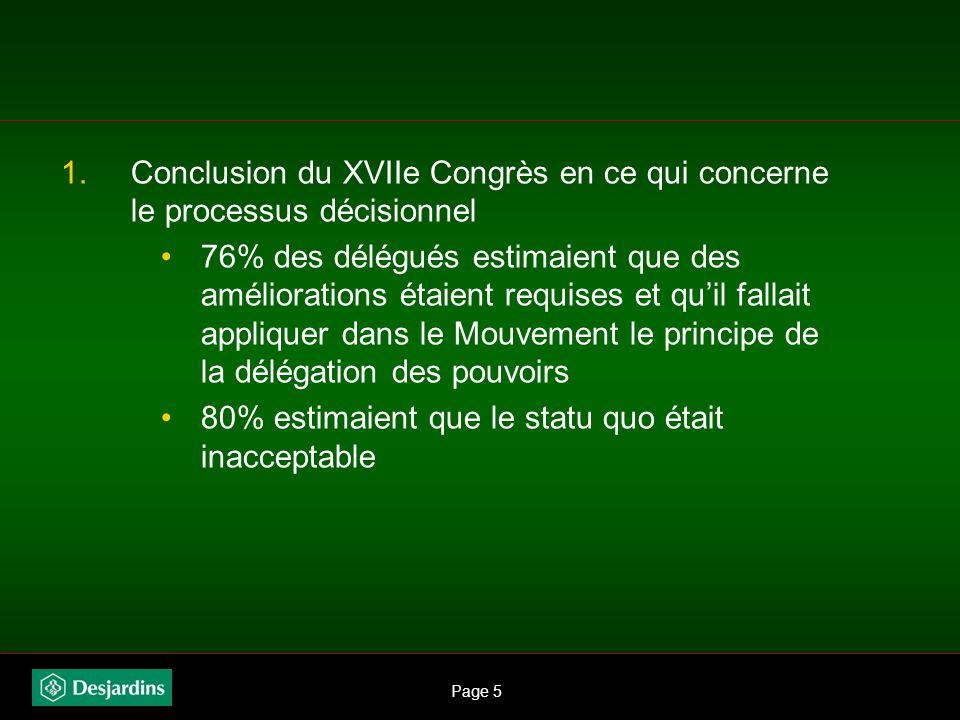 Page 5 1.Conclusion du XVIIe Congrès en ce qui concerne le processus décisionnel 76% des délégués estimaient que des améliorations étaient requises et quil fallait appliquer dans le Mouvement le principe de la délégation des pouvoirs 80% estimaient que le statu quo était inacceptable