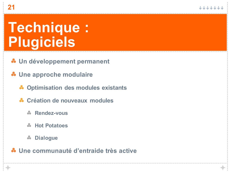 21 Technique : Plugiciels Un développement permanent Une approche modulaire Optimisation des modules existants Création de nouveaux modules Rendez-vou
