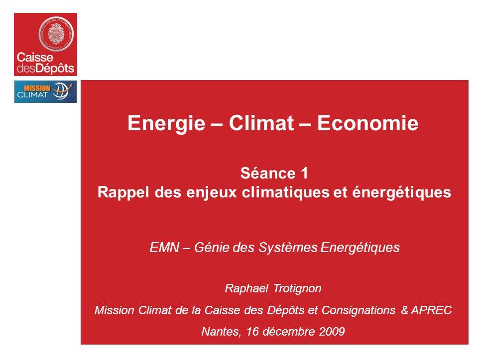 Energie – Climat – Economie Séance 1 Rappel des enjeux climatiques et énergétiques EMN – Génie des Systèmes Energétiques Raphael Trotignon Mission Cli